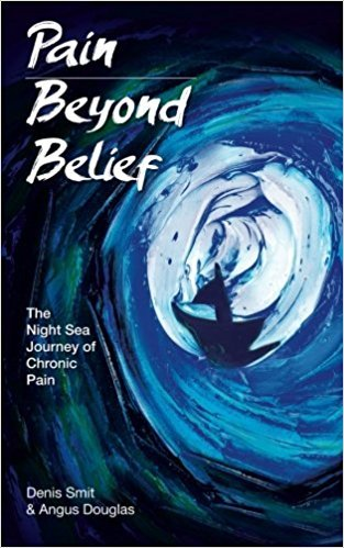 """""""Pain Beyond Belief: The night sea journey of chronic pain"""" (e-book)  by Denis Smit & Angus Douglas"""